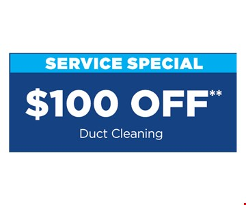 $100 OFF** Duct Cleaning **Present at time of purchase. Cannot be combined with other offers or discounts. Some restrictions apply. Expires 11/15/19.