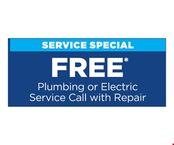Free Plumbing or Electric Service Call with Repair. Present at time of purchase. Cannot be combined with other offers or discounts. Some restrictions apply. Expires8/2/19