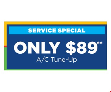$89 A/C Tune-up. Present at time of purchase. Cannot be combined with other offers or discounts. Some restrictions apply. Expires 8/15/19
