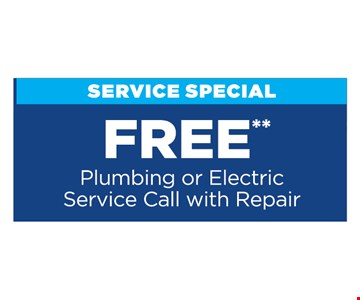 Free plumbing or electric service call with repair. Present at time of purchase. Cannot be combined with other offers or discounts. Some restrictions apply. Expires 12/15/19.