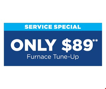 Only $89 furnace tune-up. Present at time of purchase. Cannot be combined with other offers or discounts. Some restrictions apply. Expires 12/15/19.