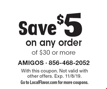 Save $5 on any order of $30 or more. With this coupon. Not valid with other offers. Exp. 11/8/19. Go to LocalFlavor.com for more coupons.