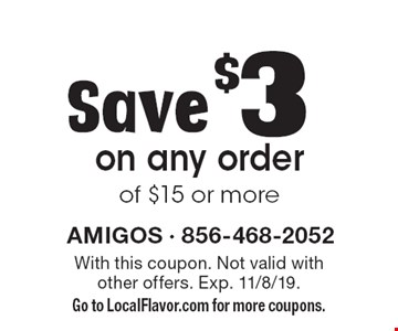 Save $3 on any order of $15 or more. With this coupon. Not valid with other offers. Exp. 11/8/19. Go to LocalFlavor.com for more coupons.