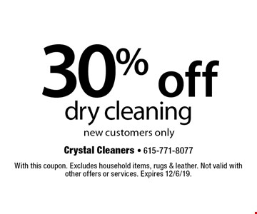 30% off dry cleaning. New customers only. With this coupon. Excludes household items, rugs & leather. Not valid with other offers or services. Expires 12/6/19.