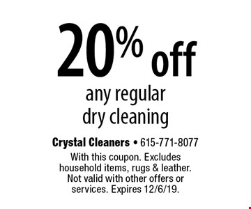 20% off any regular dry cleaning. With this coupon. Excludes household items, rugs & leather. Not valid with other offers or services. Expires 12/6/19.