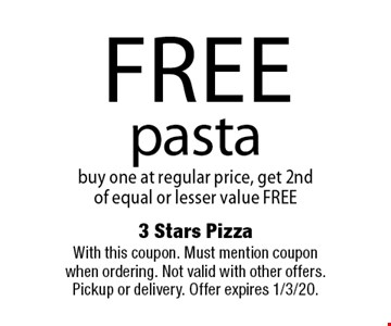 Free pasta. Buy one at regular price, get 2nd of equal or lesser value FREE. With this coupon. Must mention coupon when ordering. Not valid with other offers. Pickup or delivery. Offer expires 1/3/20.