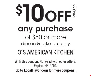 $10 off any purchase of $50 or more dine in & take-out only. With this coupon. Not valid with other offers. Expires 4/12/19. Go to LocalFlavor.com for more coupons.