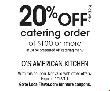 20% off catering order of $100 or more must be presented off catering menu. With this coupon. Not valid with other offers. Expires 4/12/19. Go to LocalFlavor.com for more coupons.