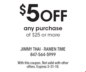 $5 Off any purchase of $25 or more. With this coupon. Not valid with other offers. Expires 3-31-19.