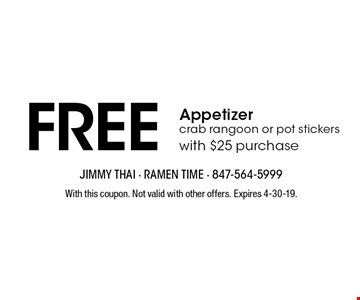 FREE Appetizer crab rangoon or pot stickers with $25 purchase. With this coupon. Not valid with other offers. Expires 4-30-19.
