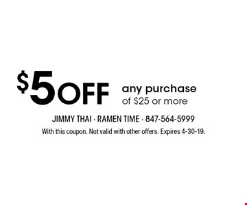 $5 Off any purchaseof $25 or more. With this coupon. Not valid with other offers. Expires 4-30-19.