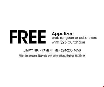 FREE Appetizer - crab rangoon or pot stickers with $25 purchase. With this coupon. Not valid with other offers. Expires 10/25/19.