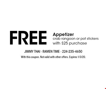 Free appetizer crab rangoon or pot stickers with $25 purchase. With this coupon. Not valid with other offers. Expires 1/3/20.