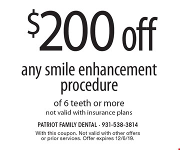 $200 off any smile enhancement procedure of 6 teeth or more. Not valid with insurance plans. With this coupon. Not valid with other offers or prior services. Offer expires 12/6/19.