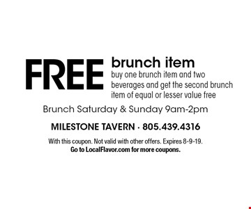 Free brunch item buy one brunch item and two beverages and get the second brunch item of equal or lesser value free Brunch Saturday & Sunday 9am-2pm. With this coupon. Not valid with other offers. Expires 8-9-19.Go to LocalFlavor.com for more coupons.