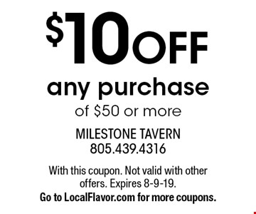 $10 OFF any purchase of $50 or more. With this coupon. Not valid with other offers. Expires 8-9-19.Go to LocalFlavor.com for more coupons.