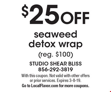 $25 OFF seaweed detox wrap (reg. $100) . With this coupon. Not valid with other offers or prior services. Expires 3-8-19. Go to LocalFlavor.com for more coupons.