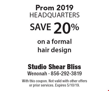 Prom 2019 Headquarters SAVE 20% on a formal hair design. With this coupon. Not valid with other offers or prior services. Expires 5/10/19.