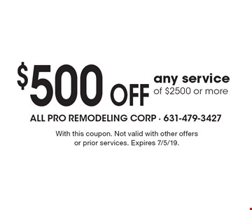 $500 off any service of $2500 or more. With this coupon. Not valid with other offers or prior services. Expires 7/5/19.