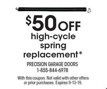 $50 off high-cycle spring replacement*. With this coupon. Not valid with other offers or prior purchases. Expires 9-13-19.