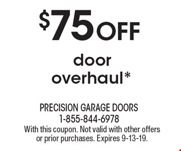 $75 off door overhaul*. With this coupon. Not valid with other offers or prior purchases. Expires 9-13-19.