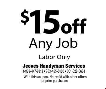 $15 off Any Job. Labor Only. With this coupon. Not valid with other offers or prior purchases.