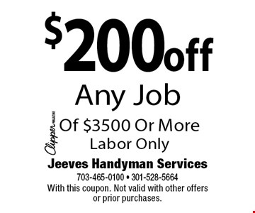 $200off Any Job Of $3500 Or More Labor Only. With this coupon. Not valid with other offers or prior purchases.