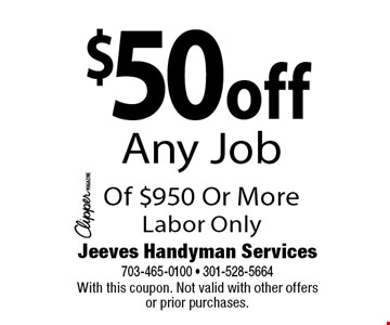 $50off Any Job Of $950 Or More Labor Only. With this coupon. Not valid with other offers or prior purchases.