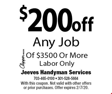 $200 off Any Job Of $3500 Or More. Labor Only. With this coupon. Not valid with other offers or prior purchases. Offer expires 2/7/20.
