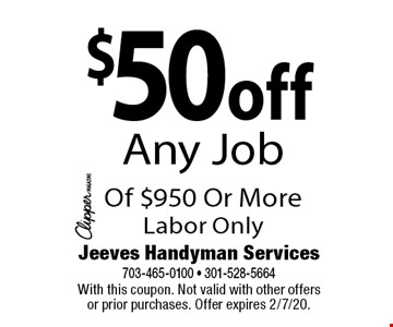 $50 off Any Job Of $950 Or More. Labor Only. With this coupon. Not valid with other offers or prior purchases. Offer expires 2/7/20.