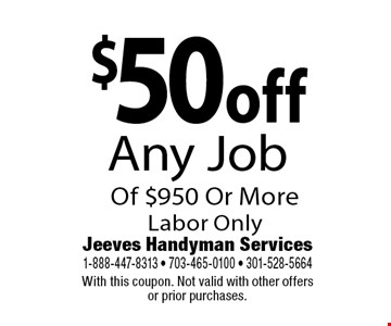 $50 off Any Job Of $950 Or More. Labor Only. With this coupon. Not valid with other offers or prior purchases.