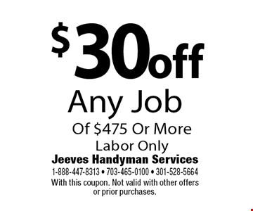 $30 off Any Job Of $475 Or More. Labor Only. With this coupon. Not valid with other offers or prior purchases.