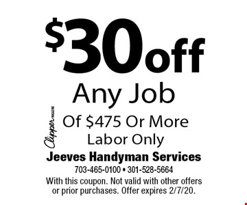 $30 off Any Job Of $475 Or More. Labor Only. With this coupon. Not valid with other offers or prior purchases. Offer expires 2/7/20.