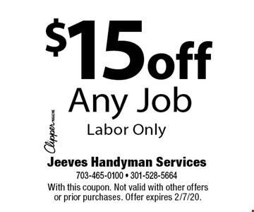 $15 off Any Job Labor Only. With this coupon. Not valid with other offers or prior purchases. Offer expires 2/7/20.