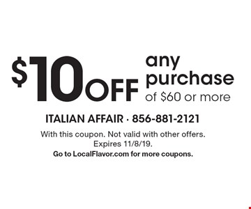 $10 off any purchase of $60 or more. With this coupon. Not valid with other offers. Expires 11/8/19. Go to LocalFlavor.com for more coupons.