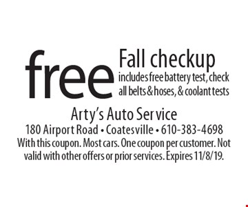 Free Fall checkup. Includes free battery test, check all belts & hoses, & coolant tests. With this coupon. Most cars. One coupon per customer. Not valid with other offers or prior services. Expires 11/8/19.