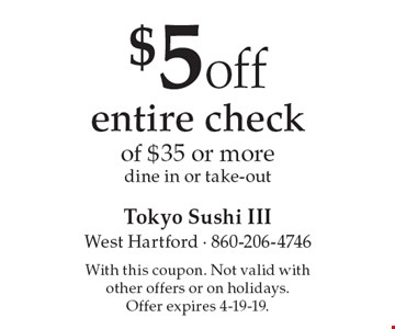 $5 off entire check of $35 or more dine in or take-out. With this coupon. Not valid with other offers or on holidays. Offer expires 4-19-19.