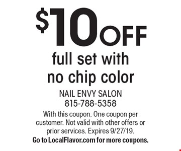 $10 OFF full set with no chip color. With this coupon. One coupon per customer. Not valid with other offers or prior services. Expires 9/27/19. Go to LocalFlavor.com for more coupons.
