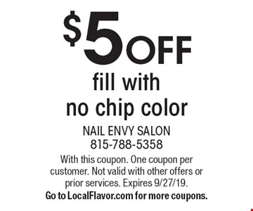 $5 OFF fill with no chip color. With this coupon. One coupon per customer. Not valid with other offers or prior services. Expires 9/27/19. Go to LocalFlavor.com for more coupons.