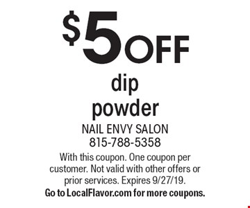 $5 OFF dip powder. With this coupon. One coupon per customer. Not valid with other offers or prior services. Expires 9/27/19. Go to LocalFlavor.com for more coupons.