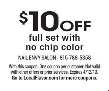 $10OFF full set with no chip color. With this coupon. One coupon per customer. Not valid with other offers or prior services. Expires 4/12/19.Go to LocalFlavor.com for more coupons.