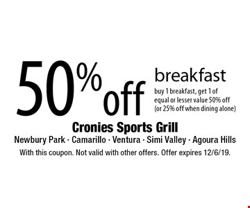50% off breakfast buy 1 breakfast, get 1 of equal or lesser value 50% off (or 25% off when dining alone). With this coupon. Not valid with other offers. Offer expires 12/6/19.