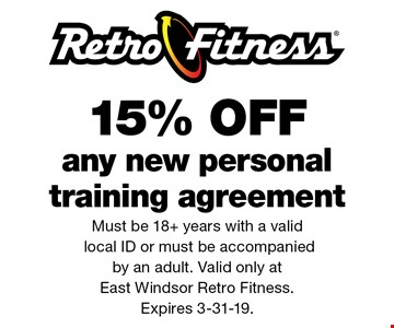 15% OFF any new personal training agreement. Must be 18+ years with a valid local ID or must be accompanied by an adult. Valid only at East Windsor Retro Fitness. Expires 3-31-19..
