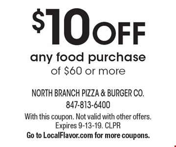 $10 off any food purchase of $60 or more. With this coupon. Not valid with other offers. Expires 9-13-19. CLPR Go to LocalFlavor.com for more coupons.