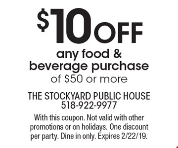 $10 off any food & beverage purchase of $50 or more. With this coupon. Not valid with other promotions or on holidays. One discount per party. Dine in only. Expires 2/22/19.