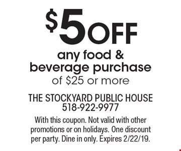 $5 off any food & beverage purchase of $25 or more. With this coupon. Not valid with other promotions or on holidays. One discount per party. Dine in only. Expires 2/22/19.