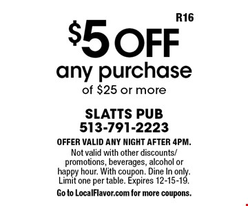 $5 off any purchase of $25 or more. Offer valid any night after 4pm. Not valid with other discounts/promotions, beverages, alcohol or happy hour. With coupon. Dine In only. Limit one per table. Expires 12-15-19. Go to LocalFlavor.com for more coupons.