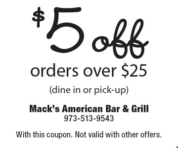 $5 off orders over $25 (dine in or pick-up). With this coupon. Not valid with other offers.