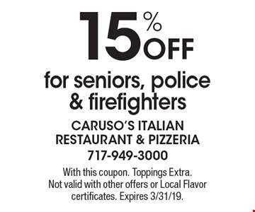 15% Off for seniors, police & firefighters. With this coupon. Toppings Extra. Not valid with other offers or Local Flavor certificates. Expires 3/31/19.