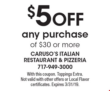 $5 OFF any purchase of $30 or more. With this coupon. Toppings Extra. Not valid with other offers or Local Flavor certificates. Expires 3/31/19.